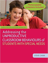 Addressing the Unproductive Classroom Behaviours of Students with Special Needs by Steve Chinn
